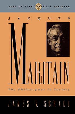 Jacques Maritain: The Philosopher in Society - Schall, James V