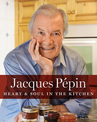 Jacques Pépin Heart & Soul in the Kitchen - Pepin, Jacques