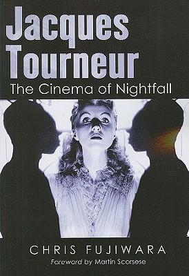 Jacques Tourneur: The Cinema of Nightfall - Fujiwara, Chris
