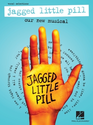 Jagged Little Pill: Our New Musical - Vocal Selections Featuring Vocal Line with Piano Accompaniment: Our New Musical - Vocal Selections - Ballard, Glen (Composer), and Morissette, Alanis