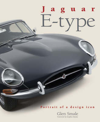 Jaguar E-Type: Portrait of a Design Icon - Smale, Glen