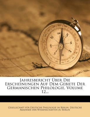 Jahresbericht Uber Die Erscheinungen Auf Dem Gebiete Der Germanischen Philologie. Siebzehnter Jahrgang. - Gesellschaft F R Deutsche Philologie in (Creator)