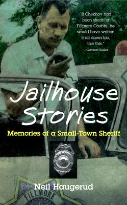 Jailhouse Stories: Memories of a Small-Town Sheriff - Haugerud, Neil