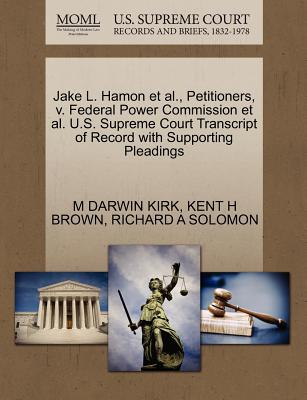 Jake L. Hamon et al., Petitioners, V. Federal Power Commission et al. U.S. Supreme Court Transcript of Record with Supporting Pleadings - Kirk, M Darwin, and Brown, Kent H, and Solomon, Richard A