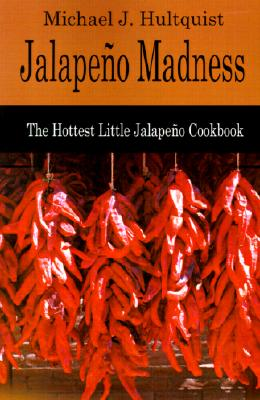 Jalapeno Madness: The Hottest Little Jalapeno Cookbook - Hultquist, Michael J