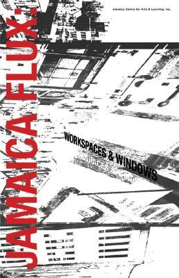 Jamaica Flux: Workspaces & Windows - Carcamo, Karlos, and Carton, Laura, and Gagnon, Mark