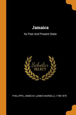 Jamaica: Its Past and Present State - Phillippo, James M (James Mursell) 179 (Creator)