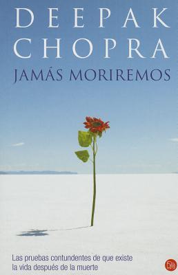 Jamas Moriremos: Las Pruebas Contundentes de Que Existe La Vida Despues de La Muerte - Chopra, Deepak, M.D., and Clark, Gerardo Hernandez (Translated by)