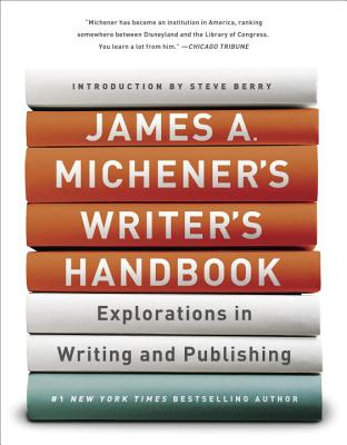 James A. Michener's Writer's Handbook: Explorations in Writing and Publishing - Michener, James A, and Berry, Steve (Introduction by)