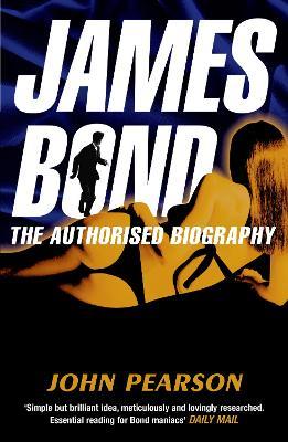 James Bond: The Authorised Biography - Pearson, John