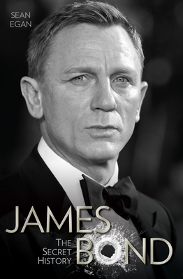James Bond: The Secret History - Egan, Sean, and Duns, Jeremy (Foreword by)
