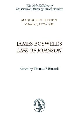 James Boswell's Life of Johnson: Manuscript Edition: Volume 3, 1776-1780 - Boswell, James, and Bonnell, Thomas F. (Editor)
