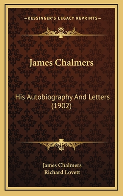 James Chalmers: His Autobiography and Letters (1902) - Chalmers, James, Llb, and Lovett, Richard, M.A. (Editor)