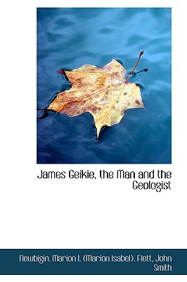 James Geikie, the Man and the Geologist - Newbigin, Marion Isabel