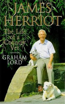 James Herriot: The Life of a Country Vet - Lord, Graham