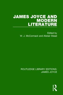 James Joyce and Modern Literature - McCormack, W. J. (Editor), and Stead, Alistair (Editor)