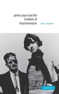 James Joyce and the Problem of Psychoanalysis - Thurston, Luke