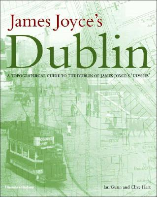 James Joyce's Dublin: A Topographical Guide to the Dublin of Ulysses - Beck, Harald, and Gunn, Ian, and Hart, Clive