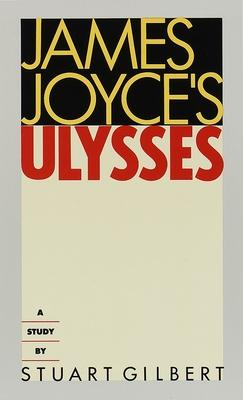 James Joyce's Ulysses: A Study - Gilbert, Stuart