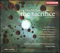 James MacMillan: The Sacrifice - Amanda Baldwin (mezzo-soprano); Christopher Purves (baritone); Leigh Melrose (baritone); Lisa Milne (soprano);...