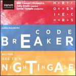 James McCarthy: Codebreaker; Will Todd: Ode to a Nightingale