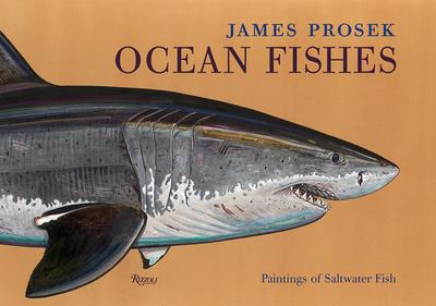 James Prosek Ocean Fishes: Paintings of Saltwater Game Fish - Prosek, James, and Matthiessen, Peter