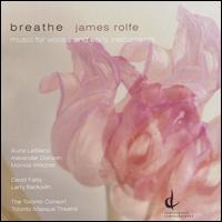 James Rolfe: Breathe - Music for Voices and Early Instruments - Aisslinn Nosky (violin); Alexander Dobson (baritone); Alison Melville (recorder); Alison Melville (baroque flute);...