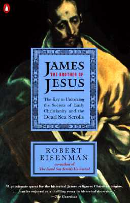 James the Brother of Jesus: The Key to Unlocking the Secrets of Early Christianity and the Dead Sea Scrolls - Eisenman, Robert
