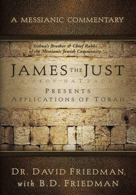 James the Just: Presents Applications of the Torah - Friedman