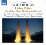 James Whitbourn: Living Voices; Son of God Mass; Requiem canticorum