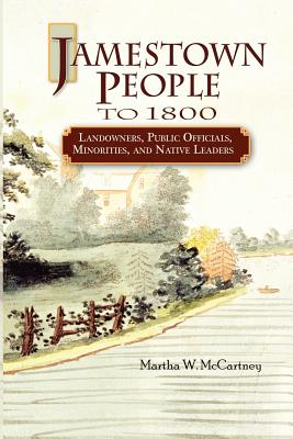 Jamestown People to 1800: Landowners, Public Officials, Minorities, and Native Leaders - McCartney, Martha W