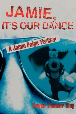 Jamie, It's Our Dance: A Jamie Paige Thriller - King, Bryce Thunder