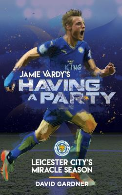 Jamie Vardy's Having a Party: Leicester City's Miracle Season - Gardner, David