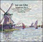 Jan van Gilse: Symphony No. 4; Concert Ouverture; Funeral Music