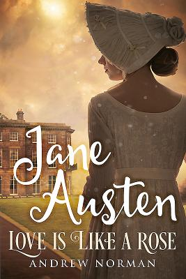 Jane Austen: Love is Like a Rose - Norman, Andrew