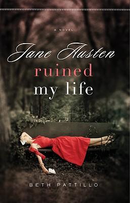 Jane Austen Ruined My Life - Pattillo, Beth