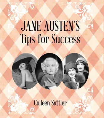 Jane Austens Tips for Success - Sattler, Colleen
