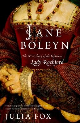 Jane Boleyn: The True Story of the Infamous Lady Rochford - Fox, Julia