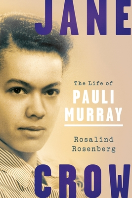 Jane Crow: The Life of Pauli Murray - Rosenberg, Rosalind
