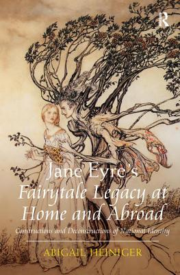 Jane Eyre's Fairytale Legacy at Home and Abroad: Constructions and Deconstructions of National Identity - Heiniger, Abigail L., Dr.
