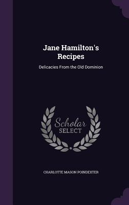 Jane Hamilton's Recipes: Delicacies from the Old Dominion - Poindexter, Charlotte Mason