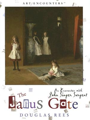 Janus Gate: An Encounter with John Singer Sargent - Rees, Douglas