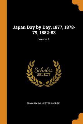 Japan Day by Day, 1877, 1878-79, 1882-83; Volume 1 - Morse, Edward Sylvester