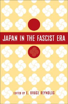 Japan in the Fascist Era - Reynolds, E (Editor)