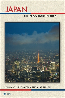 Japan: The Precarious Future - Baldwin, Frank (Editor), and Allison, Anne (Editor)