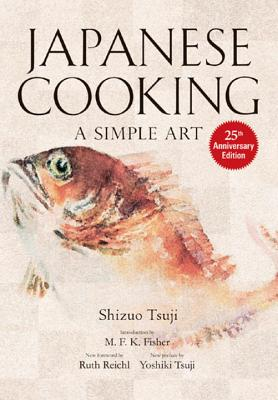 Japanese Cooking: A Simple Art - Tsuji, Shizuo, and Fisher, M F K (Introduction by), and Reichl, Ruth (Foreword by)