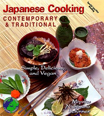 Japanese Cooking Contemporary & Traditional: Simple, Delicious and Vegan - Schinner, Miyoko Nishimoto, and Schinmer, Miyoko Nishimoto