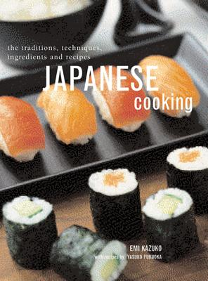 Japanese Cooking: The Traditions, Techniques, Ingredients and Recipes - Kazuko, Emi, and Fukuoka, Yasuko