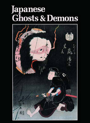 Japanese Ghosts and Demons: Art of the Supernatural - Addiss, Stephen, Professor, Ph.D. (Editor)