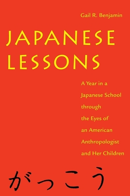 Japanese Lessons: A Year in a Japanese School Through the Eyes of an American Anthropologist and Her Children - Benjamin, Gail R
